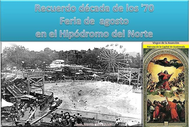 Feria de agosto en Guatemala (-Foto y diseño -por Julio Trejo Pineda, Gutemala, C.A., de su archivo perrsonal década 70 .