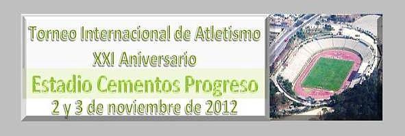 Torneo Internacional de atletismo, Guatemala, estadio Cementos Progreso, 2 y 3-11-2012.