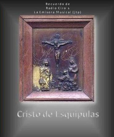 Cristo de Esquipulas -Recuerdo de Radio Ciro-s La Emisora Musical -jtp